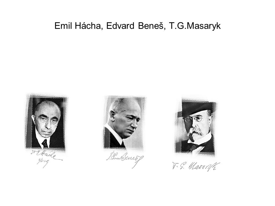 Emil Hácha, Edvard Beneš, T.G.Masaryk