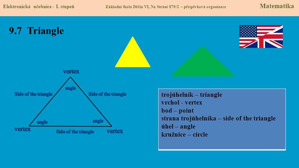 9.7 Triangle Elektronická učebnice - I. stupeň Základní škola Děčín VI, Na Stráni 879/2 – příspěvková organizace Matematika trojúhelník – triangle vrc