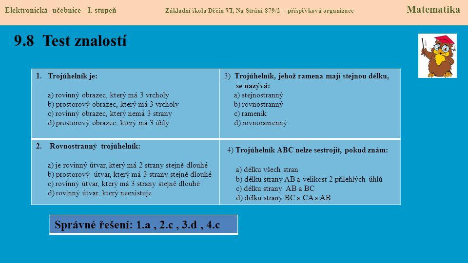 9.8 Test znalostí Elektronická učebnice - I. stupeň Základní škola Děčín VI, Na Stráni 879/2 – příspěvková organizace Matematika 1.Trojúhelník je: a)