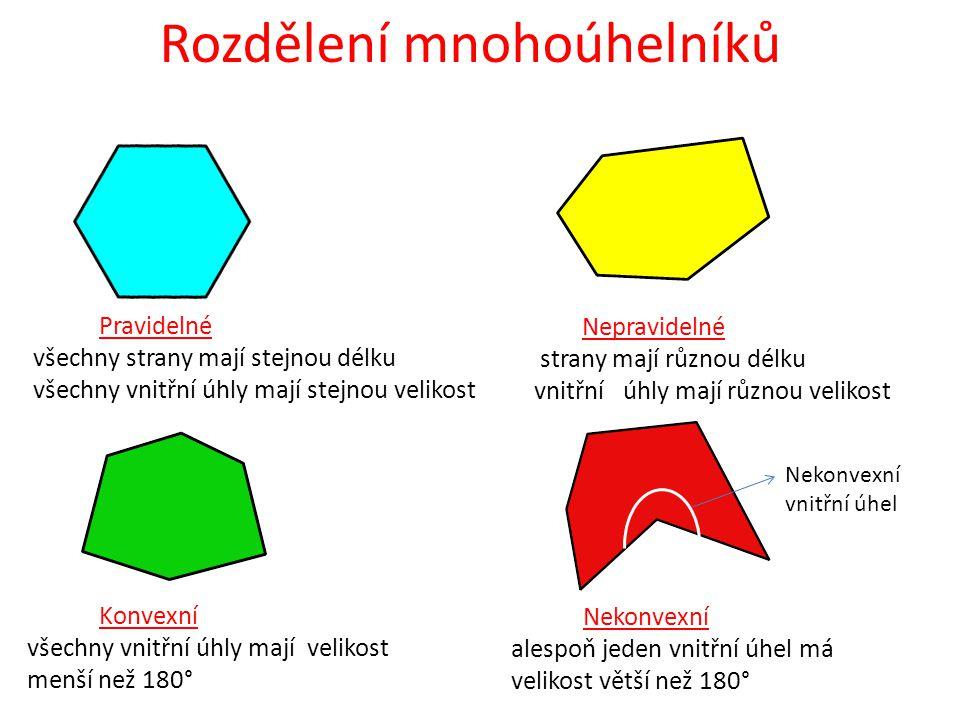 Rozdělení mnohoúhelníků Pravidelné všechny strany mají stejnou délku všechny vnitřní úhly mají stejnou velikost Nepravidelné strany mají různou délku