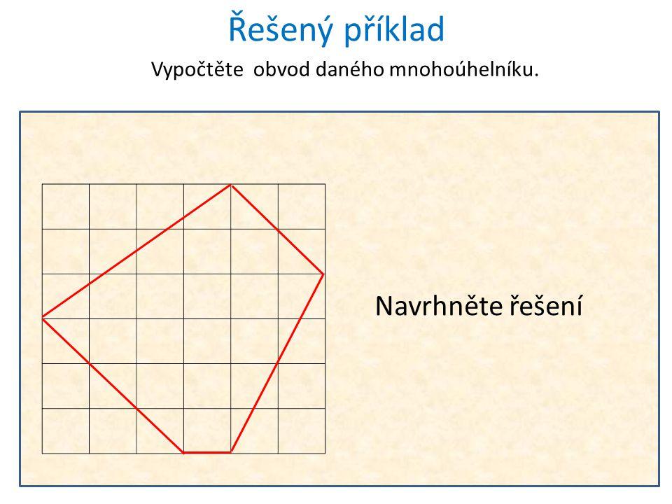 Vypočtěte obvod daného mnohoúhelníku. Řešený příklad a b c d e K výpočtu použijeme Pythagorovu větu. Strana mnohoúhelníku je kromě strany e vždy přepo