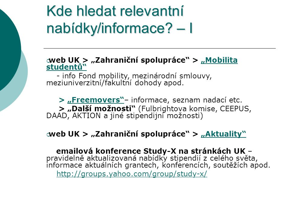 """Kde hledat relevantní nabídky/informace? – I  web UK > """"Zahraniční spolupráce"""" > """"Mobilita studentů"""" - info Fond mobility, mezinárodní smlouvy, meziu"""