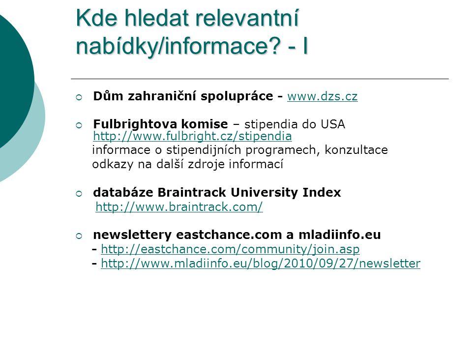 Kde hledat relevantní nabídky/informace? - I  Dům zahraniční spolupráce - www.dzs.czwww.dzs.cz  Fulbrightova komise – stipendia do USA http://www.fu