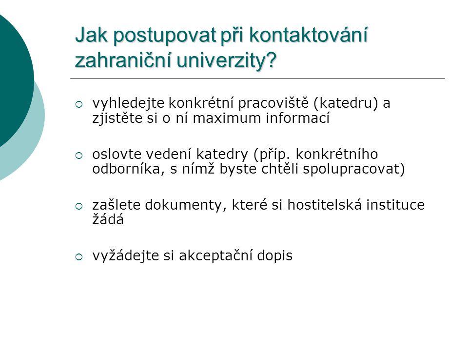 Jak postupovat při kontaktování zahraniční univerzity?  vyhledejte konkrétní pracoviště (katedru) a zjistěte si o ní maximum informací  oslovte vede