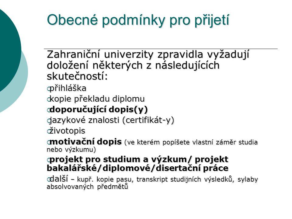 Obecné podmínky pro přijetí Zahraniční univerzity zpravidla vyžadují doložení některých z následujících skutečností:  přihláška  kopie překladu dipl