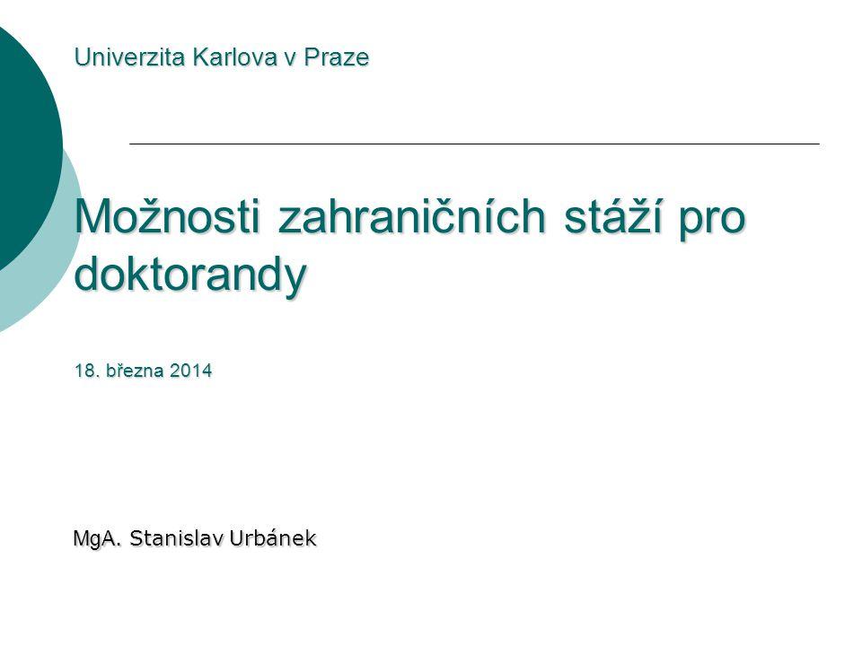 Univerzita Karlova v Praze Možnosti zahraničních stáží pro doktorandy 18.