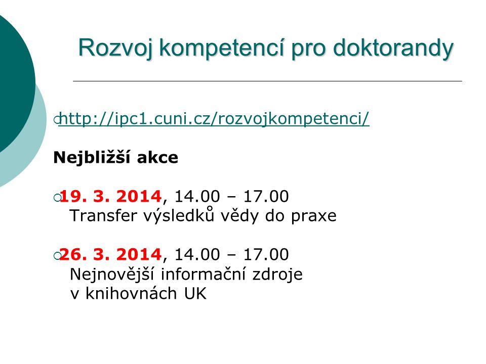 Rozvoj kompetencí pro doktorandy  http://ipc1.cuni.cz/rozvojkompetenci/ http://ipc1.cuni.cz/rozvojkompetenci/ Nejbližší akce  19.