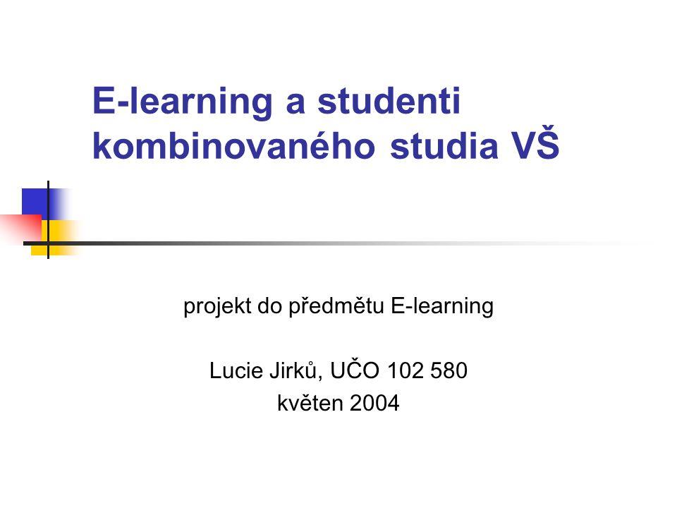 E-learning a studenti kombinovaného studia VŠ projekt do předmětu E-learning Lucie Jirků, UČO 102 580 květen 2004