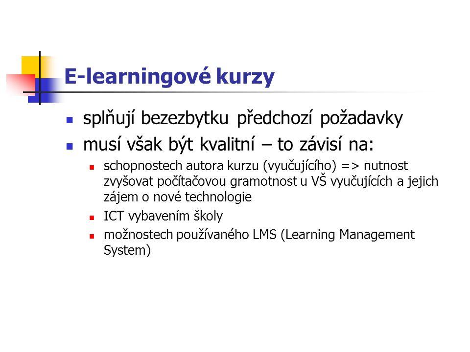 E-learningové kurzy splňují bezezbytku předchozí požadavky musí však být kvalitní – to závisí na: schopnostech autora kurzu (vyučujícího) => nutnost zvyšovat počítačovou gramotnost u VŠ vyučujících a jejich zájem o nové technologie ICT vybavením školy možnostech používaného LMS (Learning Management System)
