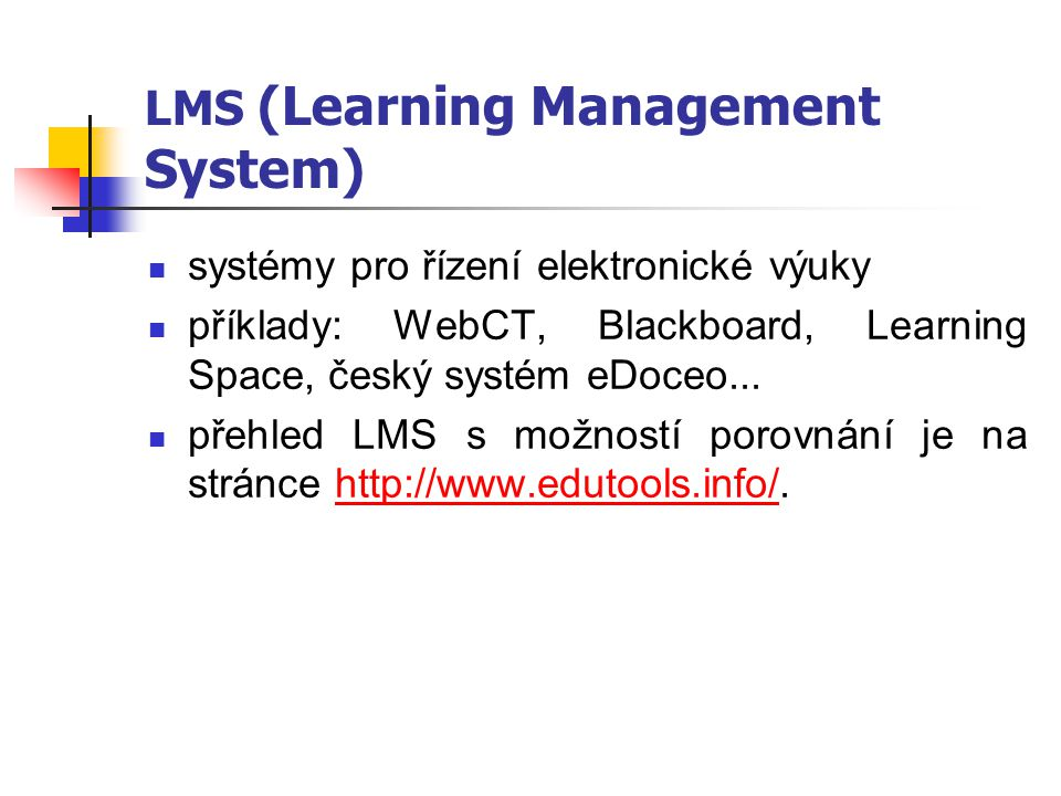 LMS (Learning Management System) systémy pro řízení elektronické výuky příklady: WebCT, Blackboard, Learning Space, český systém eDoceo...