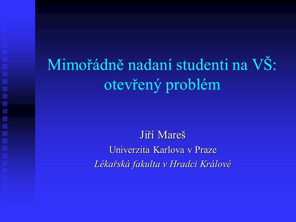 Mimořádně nadaní studenti na VŠ: otevřený problém Jiří Mareš Univerzita Karlova v Praze Lékařská fakulta v Hradci Králové
