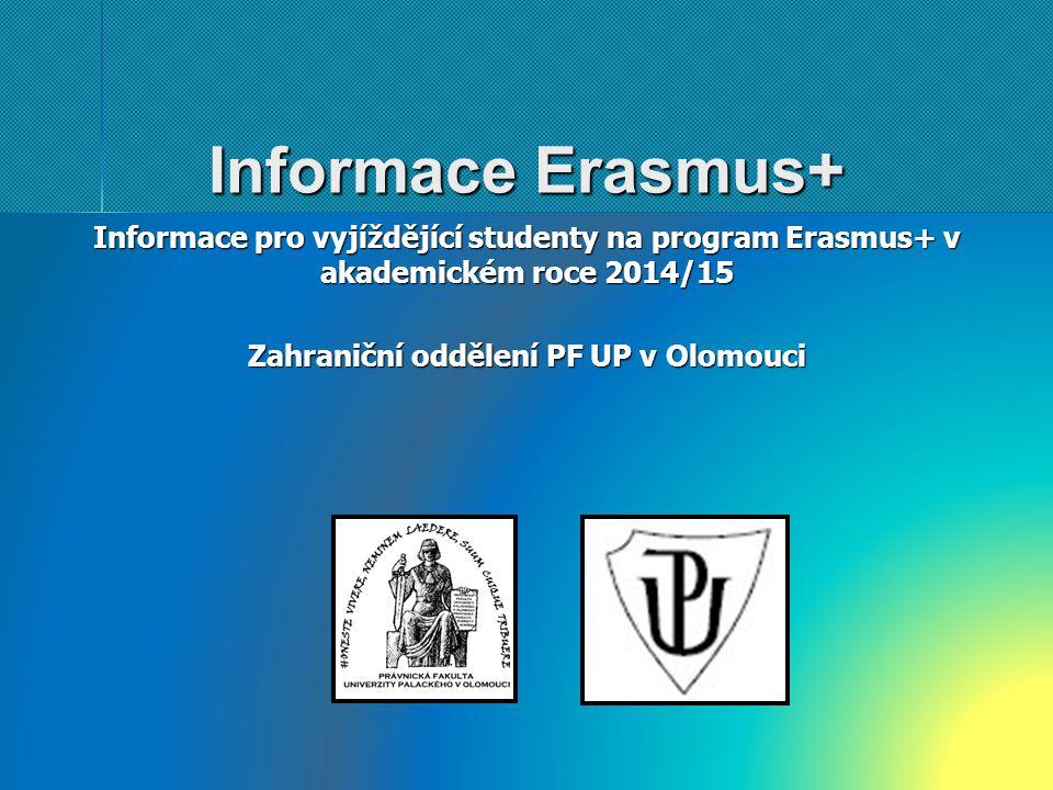 Informace Erasmus+ Informace pro vyjíždějící studenty na program Erasmus+ v akademickém roce 2014/15 Zahraniční oddělení PF UP v Olomouci