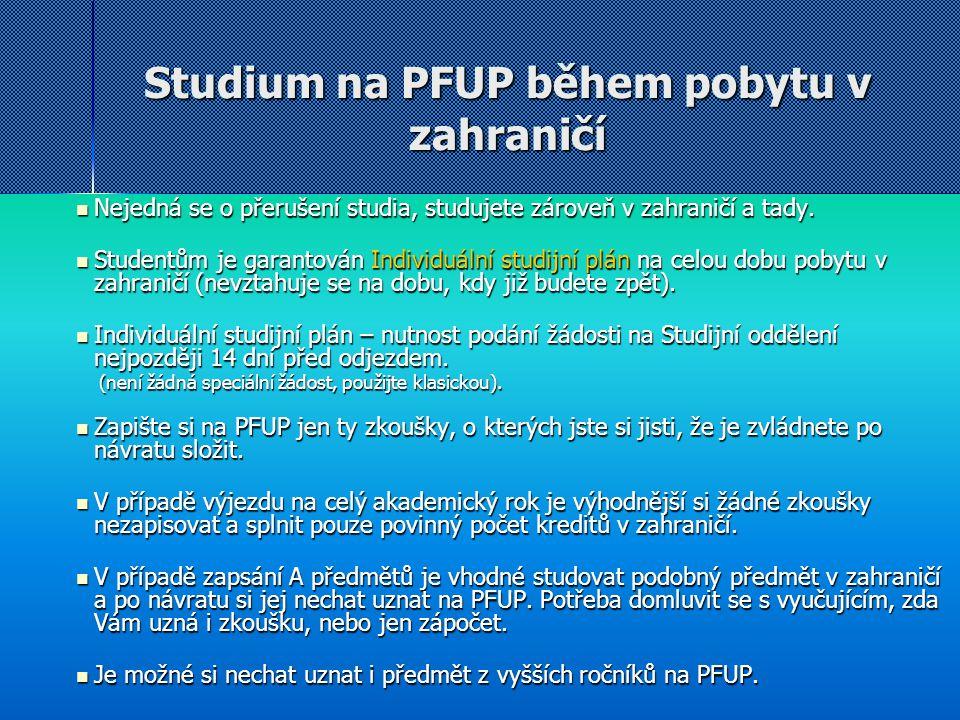 Studium na PFUP během pobytu v zahraničí Nejedná se o přerušení studia, studujete zároveň v zahraničí a tady. Nejedná se o přerušení studia, studujete