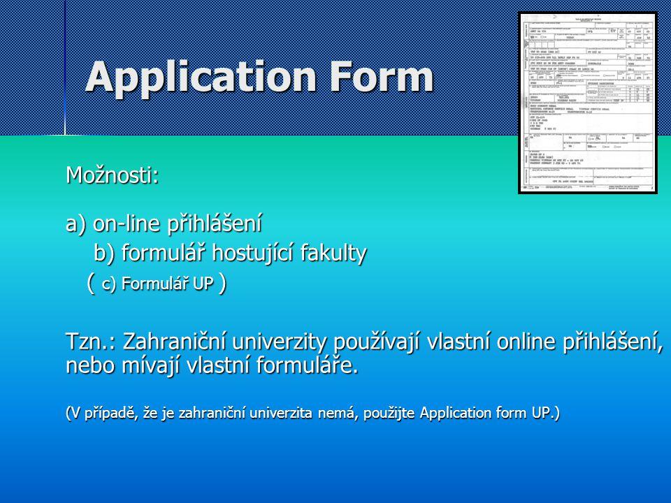 Application Form Možnosti: a) on-line přihlášení b) formulář hostující fakulty b) formulář hostující fakulty ( c) Formulář UP ) ( c) Formulář UP ) Tzn