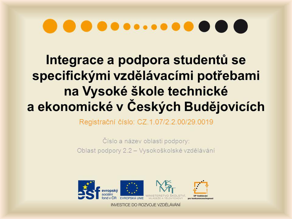 Integrace a podpora studentů se specifickými vzdělávacími potřebami na Vysoké škole technické a ekonomické v Českých Budějovicích Registrační číslo: C