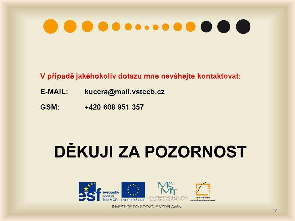 V případě jakéhokoliv dotazu mne neváhejte kontaktovat: E-MAIL: kucera@mail.vstecb.cz GSM:+420 608 951 357 DĚKUJI ZA POZORNOST 10