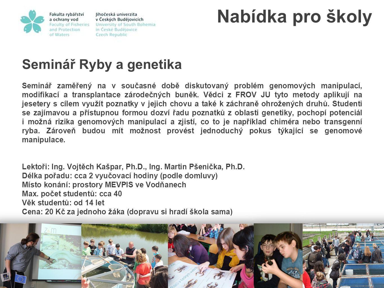 Seminář Ryby a genetika Seminář zaměřený na v současné době diskutovaný problém genomových manipulací, modifikací a transplantace zárodečných buněk. V