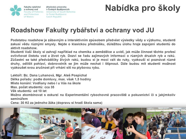Roadshow Fakulty rybářství a ochrany vod JU Podstatou roadshow je zábavným a interaktivním způsobem předvést výsledky vědy a výzkumu, studenti zakusí
