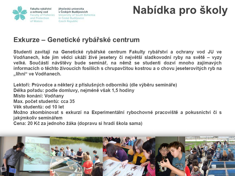 Exkurze – Genetické rybářské centrum Studenti zavítají na Genetické rybářské centrum Fakulty rybářství a ochrany vod JU ve Vodňanech, kde jim vědci uk