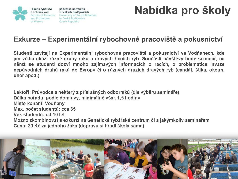 Exkurze – Experimentální rybochovné pracoviště a pokusnictví Studenti zavítají na Experimentální rybochovné pracoviště a pokusnictví ve Vodňanech, kde