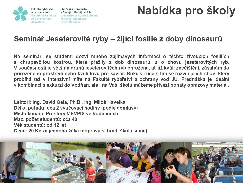 Seminář Jeseterovité ryby – žijící fosilie z doby dinosaurů Na semináři se studenti dozví mnoho zajímavých informací o těchto živoucích fosiliích s ch