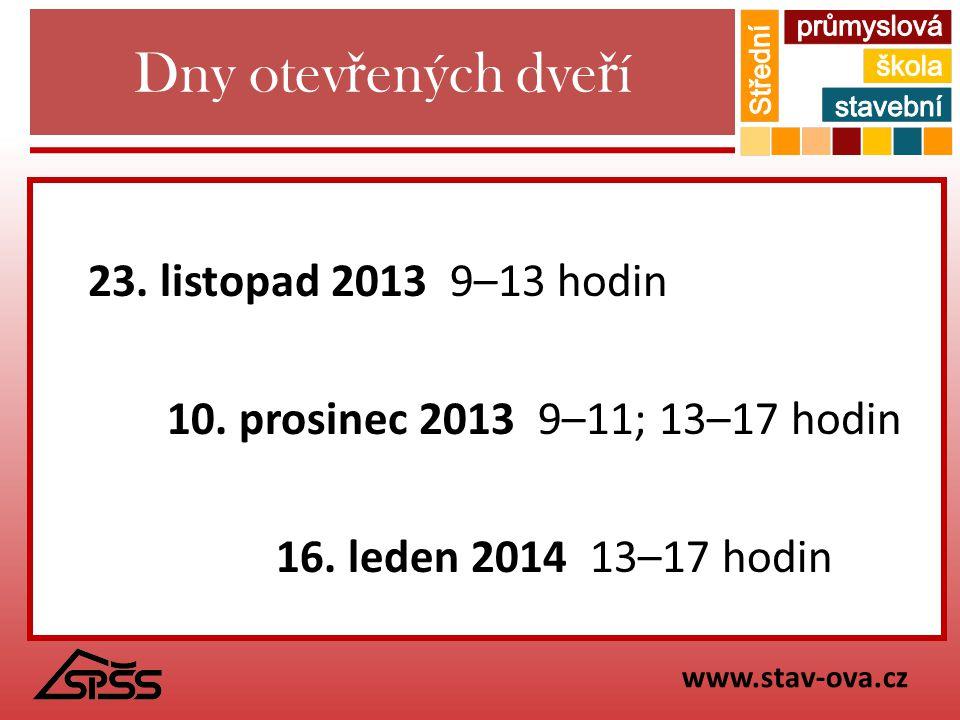 Dny otev ř ených dve ř í 23. listopad 2013 9–13 hodin 10. prosinec 2013 9–11; 13–17 hodin 16. leden 2014 13–17 hodin www.stav-ova.cz