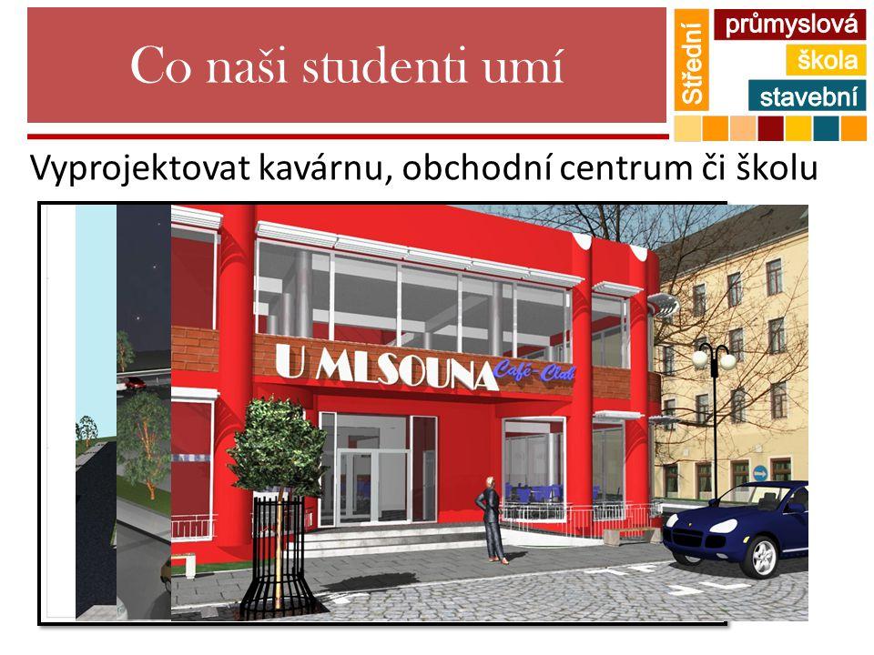 Co naši studenti umí Vyprojektovat kavárnu, obchodní centrum či školu