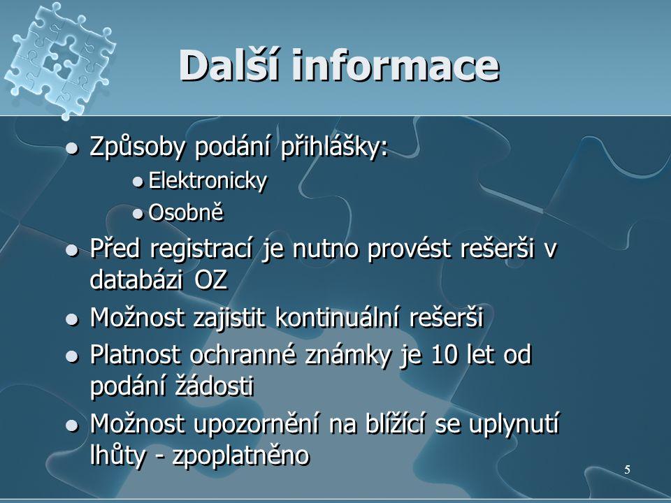 Další informace Způsoby podání přihlášky: Elektronicky Osobně Před registrací je nutno provést rešerši v databázi OZ Možnost zajistit kontinuální reše