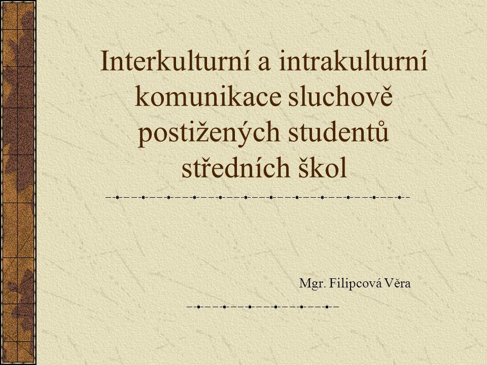 Interkulturní a intrakulturní komunikace sluchově postižených studentů středních škol Mgr.