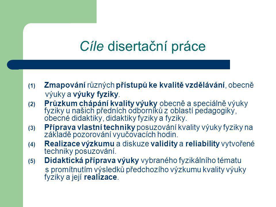 Cíle disertační práce (1) Zmapování různých přístupů ke kvalitě vzdělávání, obecně výuky a výuky fyziky.
