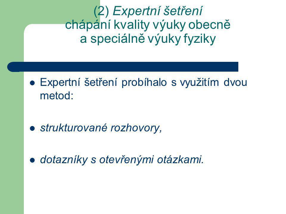 (2) Expertní šetření chápání kvality výuky obecně a speciálně výuky fyziky Expertní šetření probíhalo s využitím dvou metod: strukturované rozhovory, dotazníky s otevřenými otázkami.