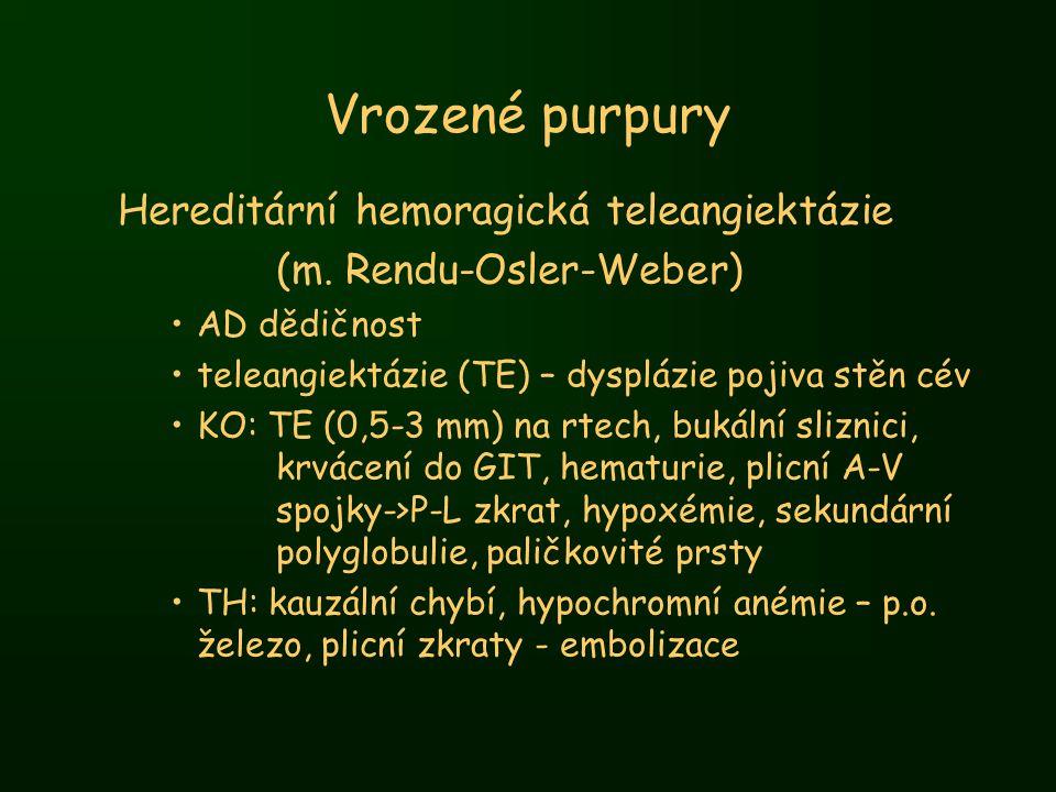 Vrozené purpury Hereditární hemoragická teleangiektázie (m. Rendu-Osler-Weber) AD dědičnost teleangiektázie (TE) – dysplázie pojiva stěn cév KO: TE (0
