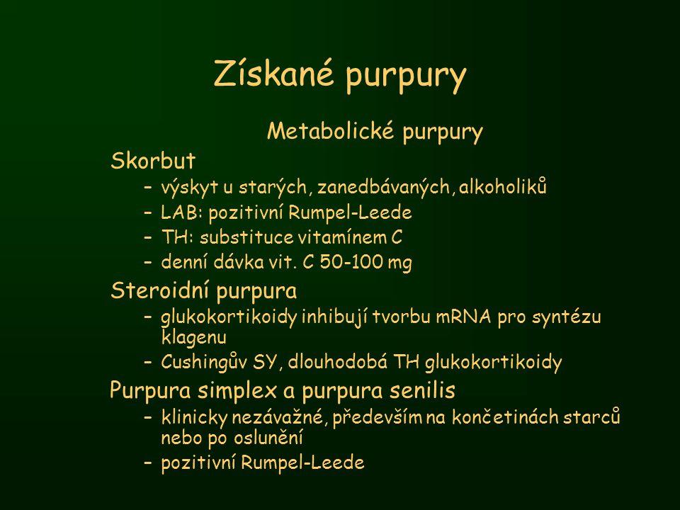 Získané purpury Metabolické purpury Skorbut –výskyt u starých, zanedbávaných, alkoholiků –LAB: pozitivní Rumpel-Leede –TH: substituce vitamínem C –den