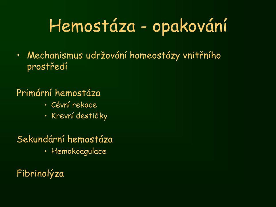 Hemostáza - opakování Mechanismus udržování homeostázy vnitřního prostředí Primární hemostáza Cévní rekace Krevní destičky Sekundární hemostáza Hemoko