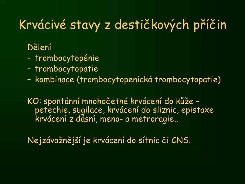 Krvácivé stavy z destičkových příčin Dělení –trombocytopénie –trombocytopatie –kombinace (trombocytopenická trombocytopatie) KO: spontánní mnohočetné