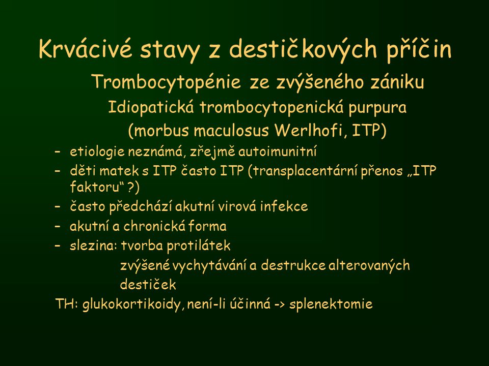 Krvácivé stavy z destičkových příčin Trombocytopénie ze zvýšeného zániku Idiopatická trombocytopenická purpura (morbus maculosus Werlhofi, ITP) –etiol