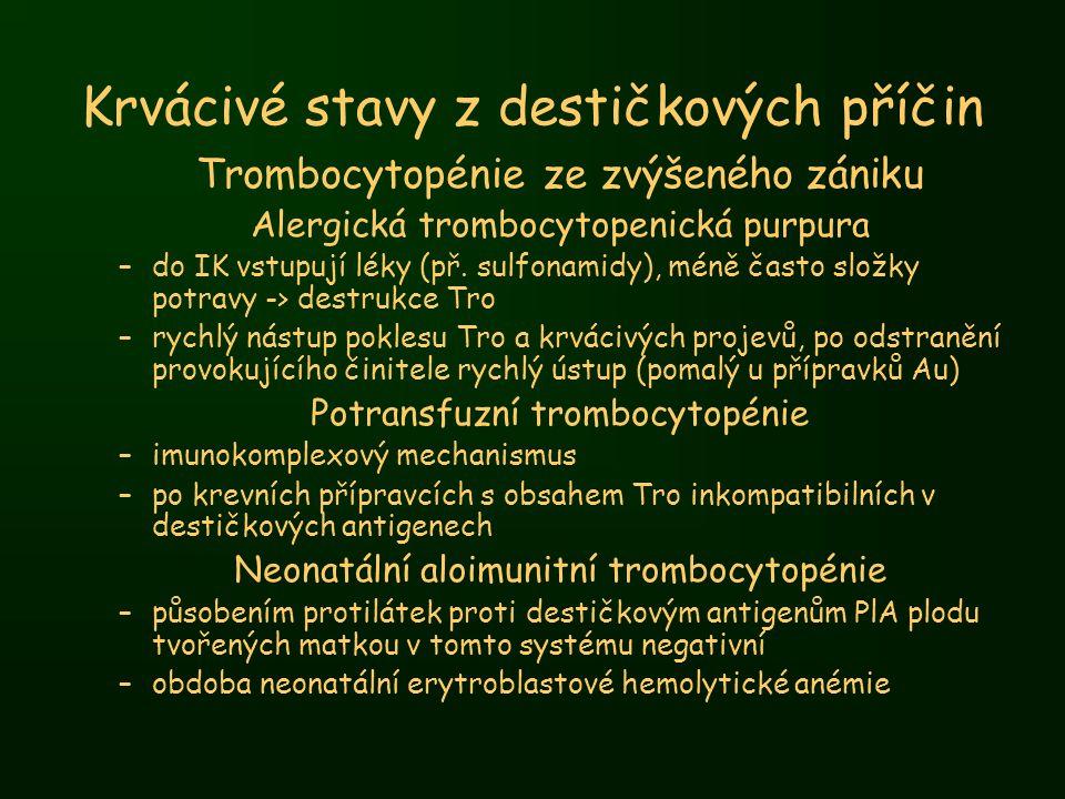 Krvácivé stavy z destičkových příčin Trombocytopénie ze zvýšeného zániku Alergická trombocytopenická purpura –do IK vstupují léky (př. sulfonamidy), m