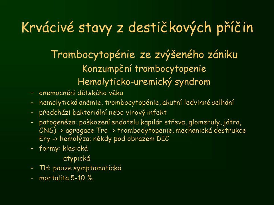 Krvácivé stavy z destičkových příčin Trombocytopénie ze zvýšeného zániku Konzumpční trombocytopenie Hemolyticko-uremický syndrom –onemocnění dětského