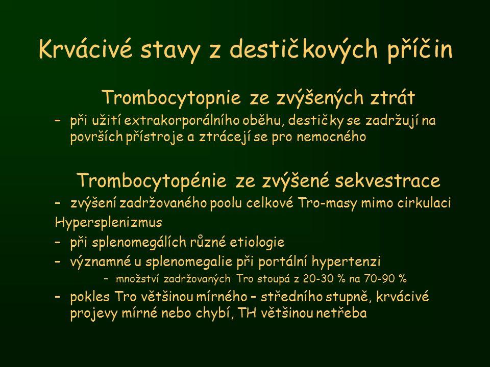 Krvácivé stavy z destičkových příčin Trombocytopnie ze zvýšených ztrát –při užití extrakorporálního oběhu, destičky se zadržují na površích přístroje