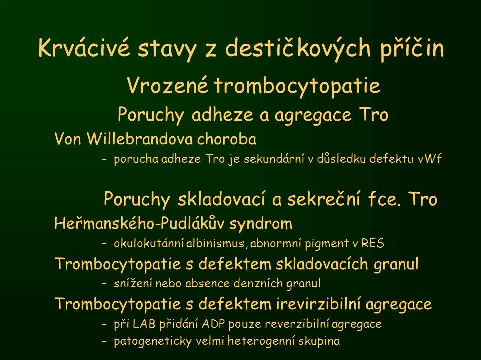Krvácivé stavy z destičkových příčin Vrozené trombocytopatie Poruchy adheze a agregace Tro Von Willebrandova choroba –porucha adheze Tro je sekundární
