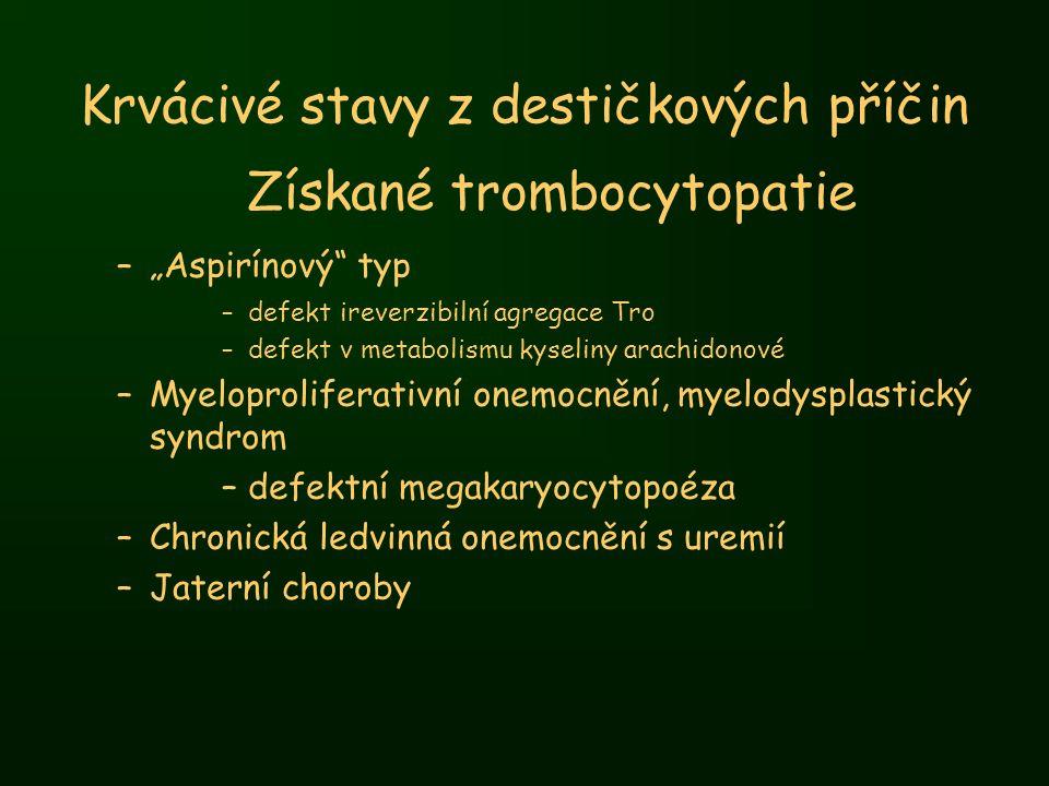 """Krvácivé stavy z destičkových příčin Získané trombocytopatie –""""Aspirínový"""" typ –defekt ireverzibilní agregace Tro –defekt v metabolismu kyseliny arach"""
