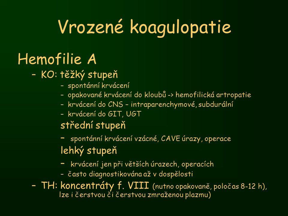 Vrozené koagulopatie Hemofilie A –KO: těžký stupeň –spontánní krvácení –opakované krvácení do kloubů -> hemofilická artropatie –krvácení do CNS – intr