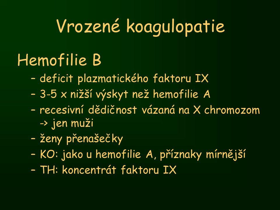 Vrozené koagulopatie Hemofilie B –deficit plazmatického faktoru IX –3-5 x nižší výskyt než hemofilie A –recesivní dědičnost vázaná na X chromozom -> j