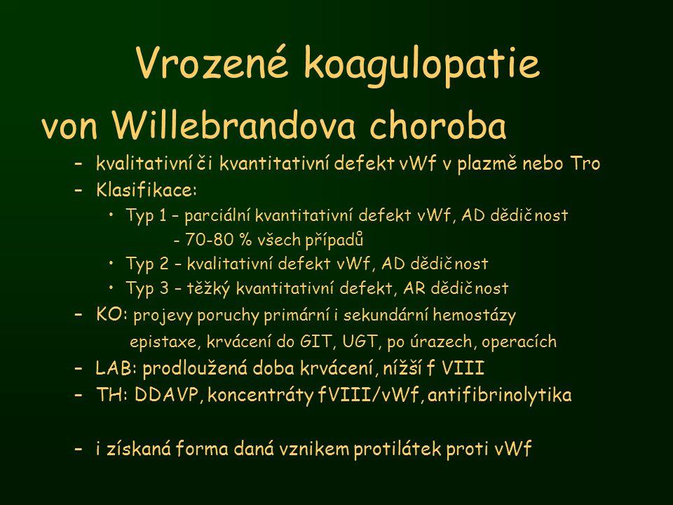 Vrozené koagulopatie von Willebrandova choroba –kvalitativní či kvantitativní defekt vWf v plazmě nebo Tro –Klasifikace: Typ 1 – parciální kvantitativ