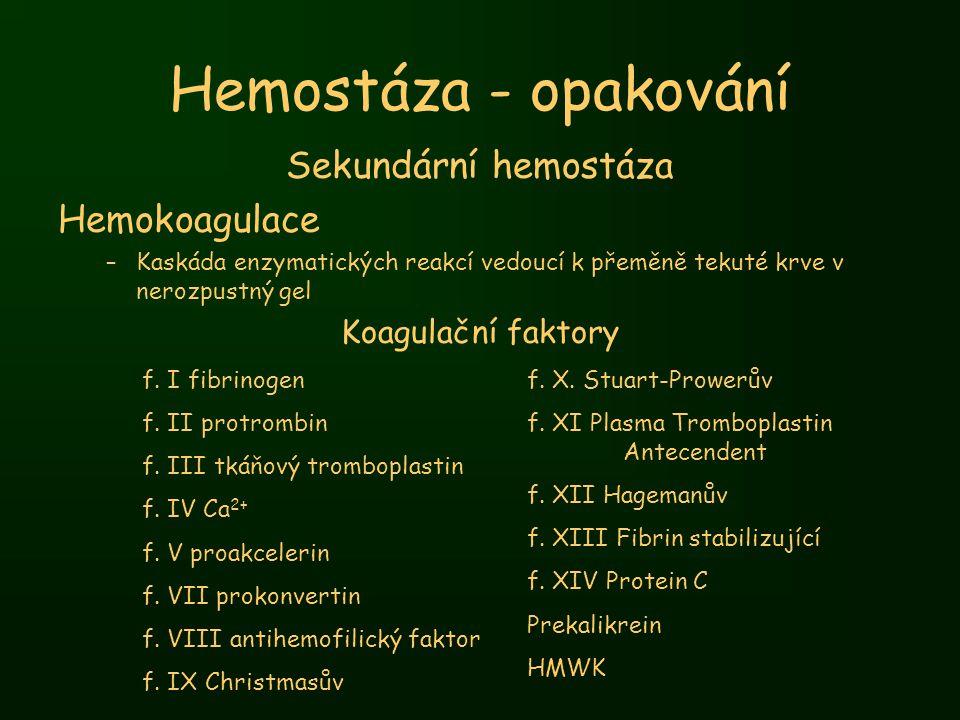 Sekundární hemostáza Hemokoagulace –Kaskáda enzymatických reakcí vedoucí k přeměně tekuté krve v nerozpustný gel Koagulační faktory Hemostáza - opakov