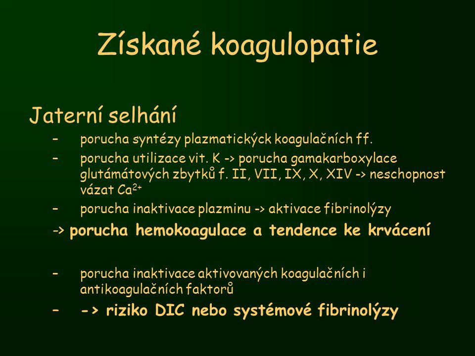 Získané koagulopatie Jaterní selhání –porucha syntézy plazmatickýck koagulačních ff. –porucha utilizace vit. K -> porucha gamakarboxylace glutámátovýc
