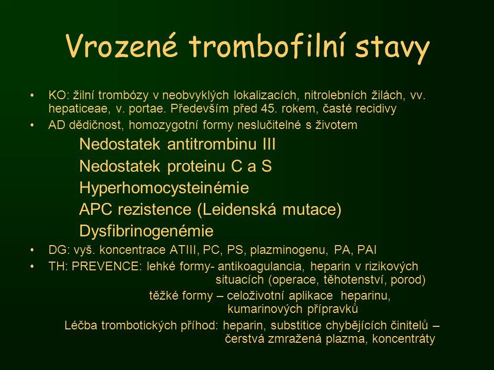 Vrozené trombofilní stavy KO: žilní trombózy v neobvyklých lokalizacích, nitrolebních žilách, vv. hepaticeae, v. portae. Především před 45. rokem, čas