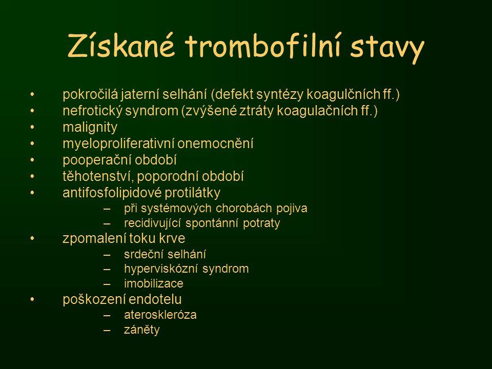Získané trombofilní stavy pokročilá jaterní selhání (defekt syntézy koagulčních ff.) nefrotický syndrom (zvýšené ztráty koagulačních ff.) malignity my