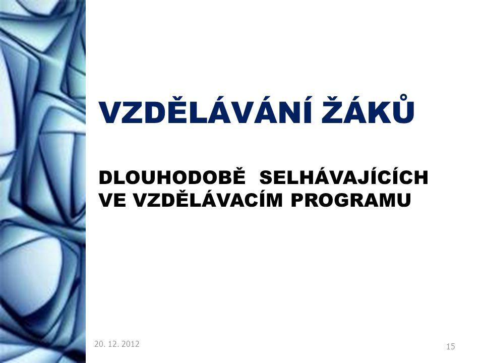 VZDĚLÁVÁNÍ ŽÁKŮ DLOUHODOBĚ SELHÁVAJÍCÍCH VE VZDĚLÁVACÍM PROGRAMU 20. 12. 2012 15