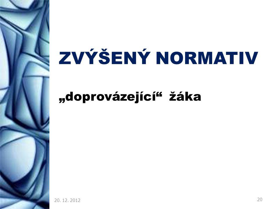 """ZVÝŠENÝ NORMATIV """"doprovázející"""" žáka 20. 12. 2012 20"""